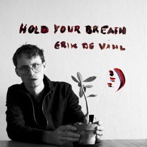 Erik de Vahl  - Hold Your Breath