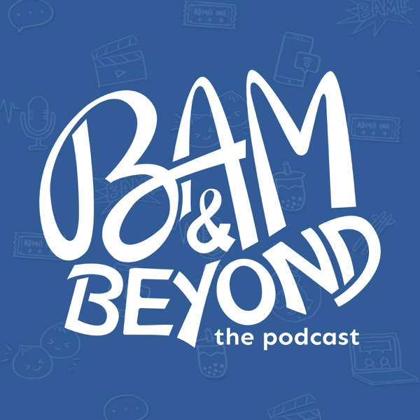 BAM & Beyond: The Podcast podcast show image