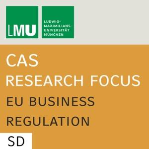 Center for Advanced Studies (CAS) Research Focus EU Business Regulation (LMU) - SD
