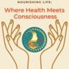 Nourishing Life: Where Health Meets Consciousness  artwork