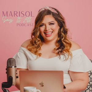 Marisol Says It All Podcast