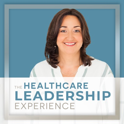 The Healthcare Leadership Experience with Lisa Miller