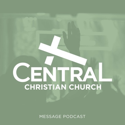 Central Christian Church Message Podcast