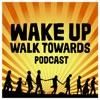 #WakeUpWalkTowards Podcast artwork