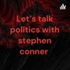 Let's talk politics with stephen conner  artwork