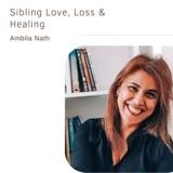 Sibling Love, Loss & Healing