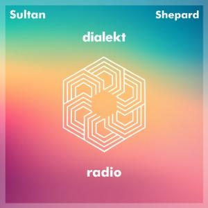 Sultan + Shepard present Dialekt Radio