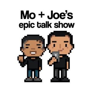Mo + Joe's Epic Talk Show