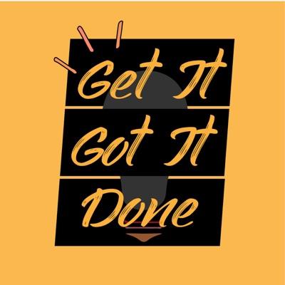 Get It Got It Done