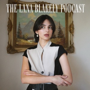 The Lana Blakely Podcast