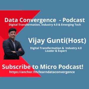 Learn Data Convergence Micro Podcast : Digital Transformation, Industry 4.0 & IIoT