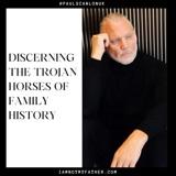 Discerning The Trojan Horses Of Family History