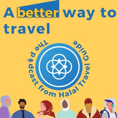 A Better Way to Travel - The podcast from Halal Travel Guide