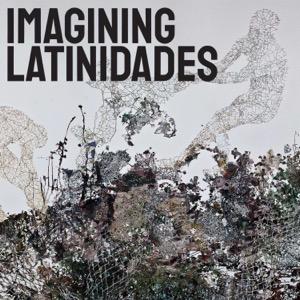 Imagining Latinidades