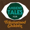 Ambient Tales for Traumatised Children artwork