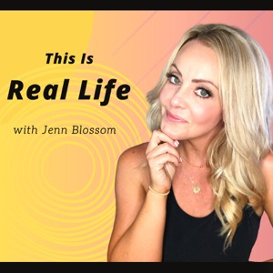 This is Real Life with Jenn Blossom