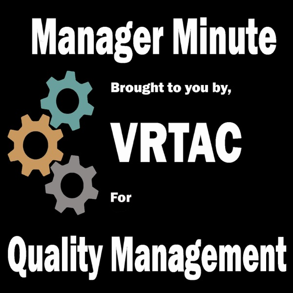 Manager Minute-brought to you by the VR Technical Assistance Center for Quality Management Artwork