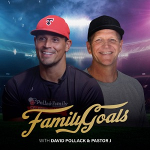 Family Goals with David Pollack and Pastor J