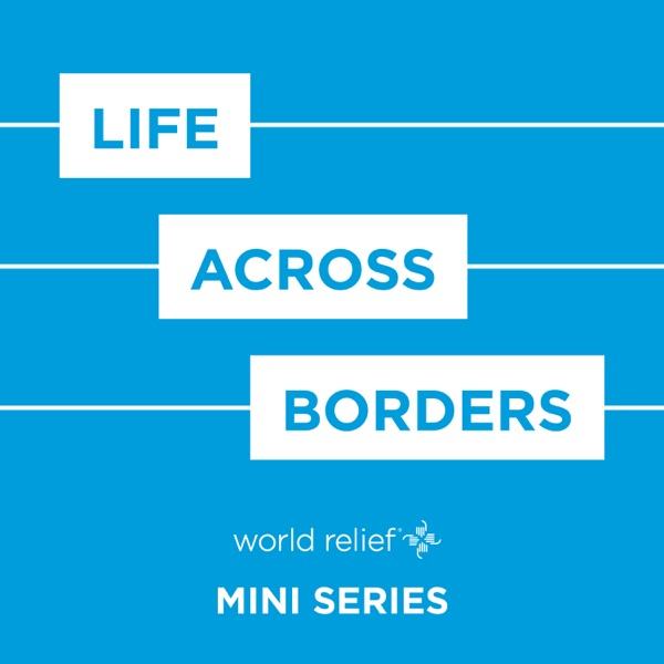 Life Across Borders: A World Relief Mini-Series