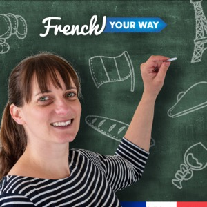 French Your Way Podcast: Learn French with Jessica   French Grammar   French Vocabulary   French Expressions
