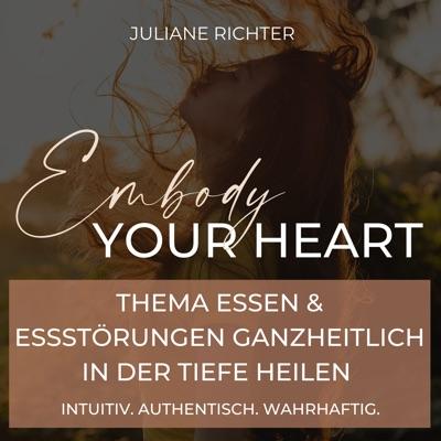 Embody your heart Podcast - Thema Essen & Essstörungen ganzheitlich heilen, Leichtigkeit & Lebenskraft