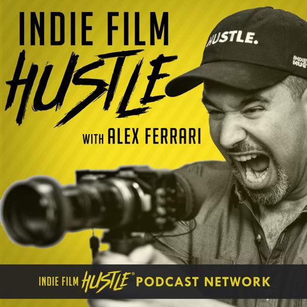 Indie Film Hustle® - A Filmmaking Podcast with Alex Ferrari Artwork