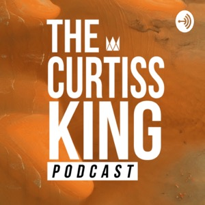 The Curtiss King Podcast