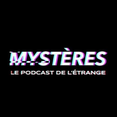 MYSTERES - Le podcast de l'étrange (True crime, paranormal, disparition)