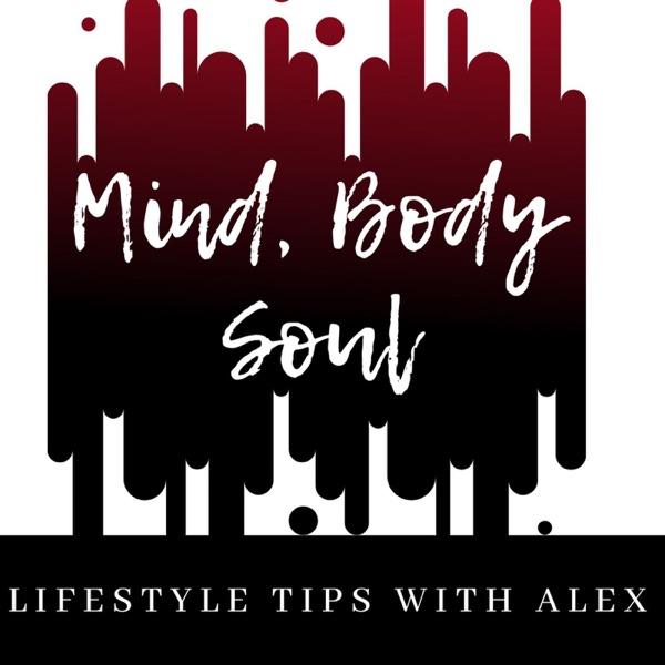Mind Body Soul Lifestyle Tips w/Alex