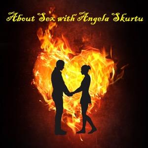 About Sex Podcast with Angela Skurtu