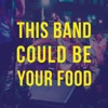 This Band Could Be Your Food artwork