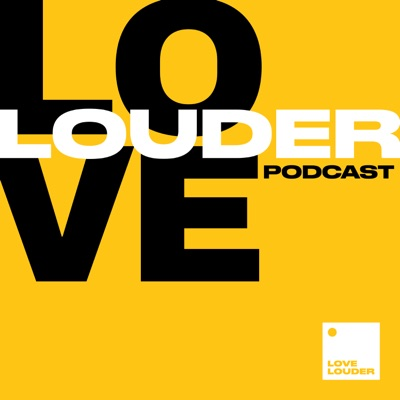 The Love Louder Podcast