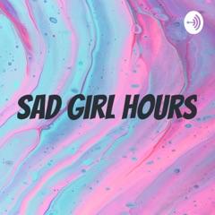sad girl hours