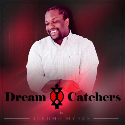 Dreamcatchers Hosted by Jerome Myers