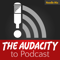 The Audacity to Podcast - how to launch and improve your podcast