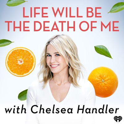 Life Will Be the Death of Me with Chelsea Handler:iHeartRadio