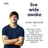 #032 Josh Tetrick: on Eat[ing] Just - is the world read for cell-based meat? And solving the worlds urgent problems