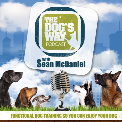 The Dog's Way Podcast: Dog Training for Real Life:Sean McDaniel