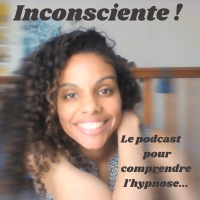 Inconsciente ! Le podcast pour comprendre l'hypnose...