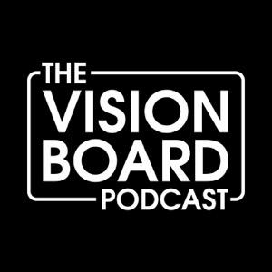 The Vision Board Podast