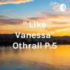 """ Like Vanessa"" Othrall P.5"