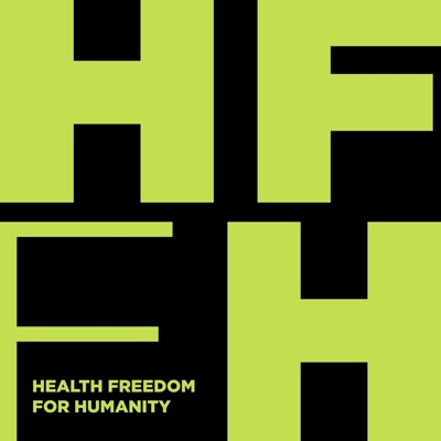 Health Freedom for Humanity Podcast:Health Freedom for Humanity