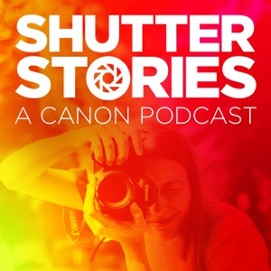 Shutter Stories: A Canon Podcast on Photography, Filmmaking and Print