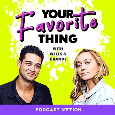 Your Favorite Thing with Wells & Brandi:Podcast Nation