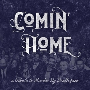 Comin' Home: A Tribute To Murder By Death Fans