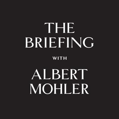 The Briefing - AlbertMohler.com:R. Albert Mohler, Jr.