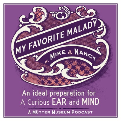 My Favorite Malady: A Mütter Museum Podcast