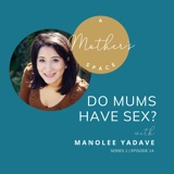 Do Mums have sex? with Manolee Yadave