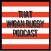That Wigan Rugby Podcast artwork
