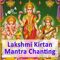 Lakshmi Mantra Recitation, Chanting and Kirtan